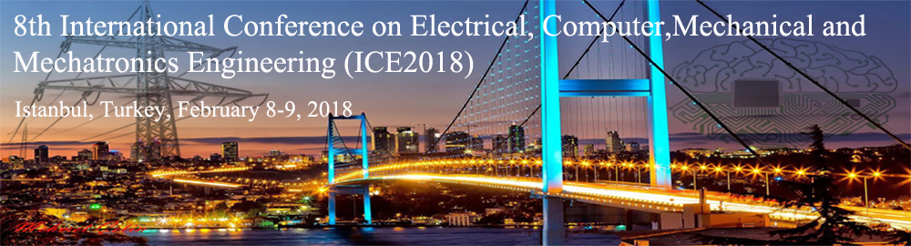 ۸th International Conference on Electrical, Computer, Mechanical and Mechatronics Engineering (ICE2018)
